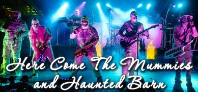 Here Come the Mummies & Haunted Barn